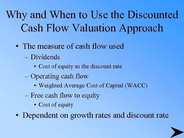 Why and When to Use the Discounted Cash Flow Valuation Approach • The measure