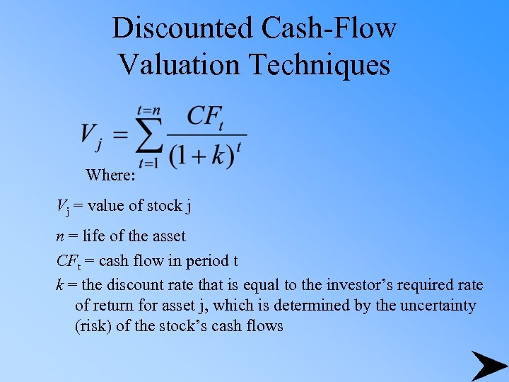 Discounted Cash-Flow Valuation Techniques Where: Vj = value of stock j n = life