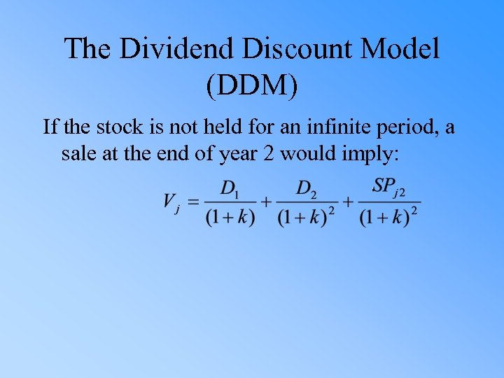 The Dividend Discount Model (DDM) If the stock is not held for an infinite