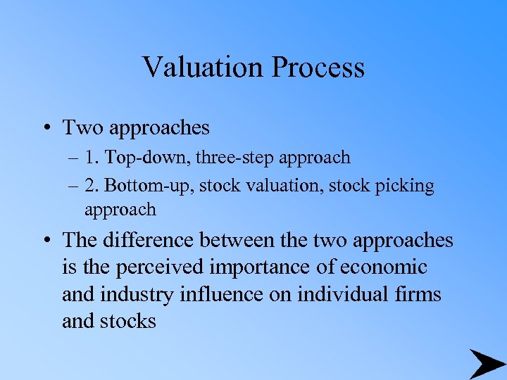 Valuation Process • Two approaches – 1. Top-down, three-step approach – 2. Bottom-up, stock