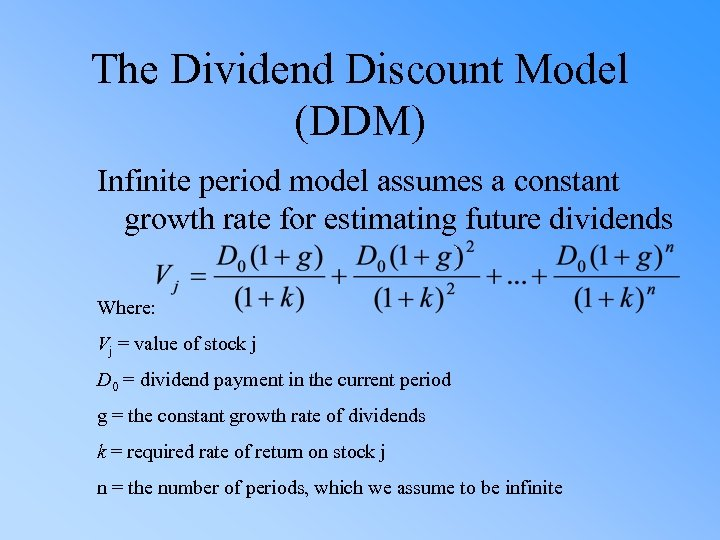 The Dividend Discount Model (DDM) Infinite period model assumes a constant growth rate for
