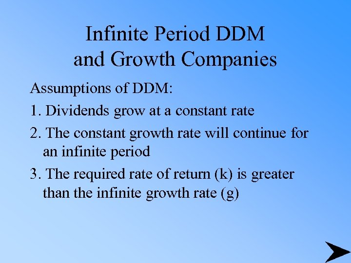 Infinite Period DDM and Growth Companies Assumptions of DDM: 1. Dividends grow at a