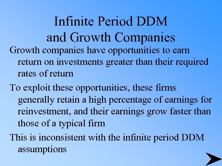 Infinite Period DDM and Growth Companies Growth companies have opportunities to earn return on