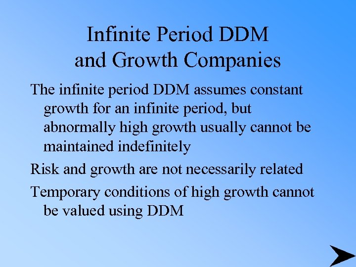 Infinite Period DDM and Growth Companies The infinite period DDM assumes constant growth for