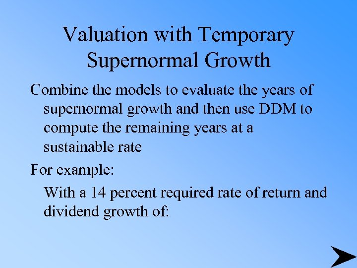 Valuation with Temporary Supernormal Growth Combine the models to evaluate the years of supernormal