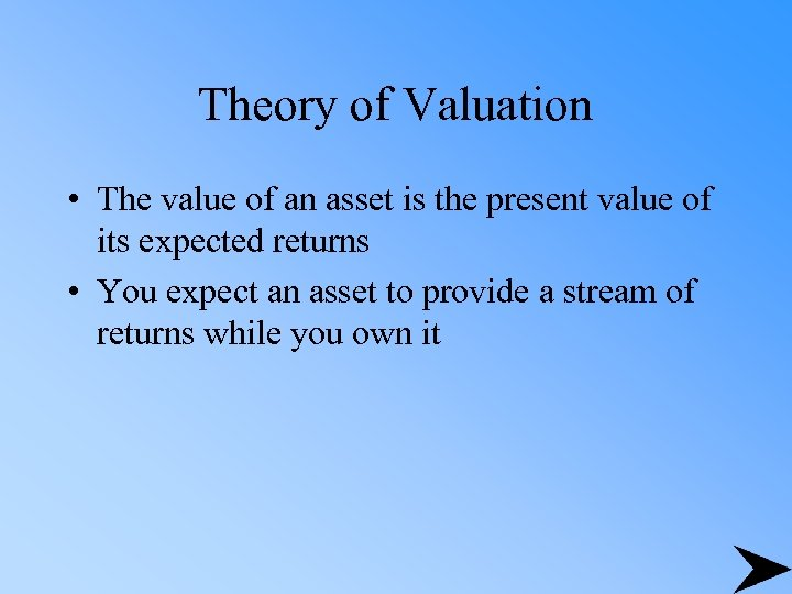 Theory of Valuation • The value of an asset is the present value of