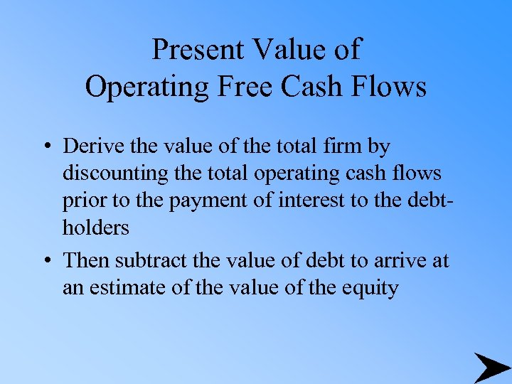 Present Value of Operating Free Cash Flows • Derive the value of the total