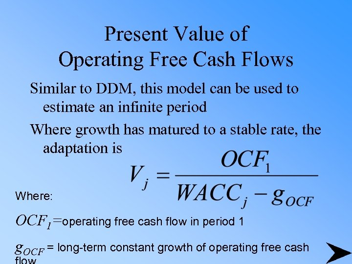 Present Value of Operating Free Cash Flows Similar to DDM, this model can be