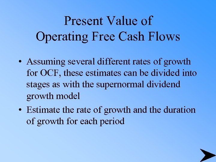 Present Value of Operating Free Cash Flows • Assuming several different rates of growth