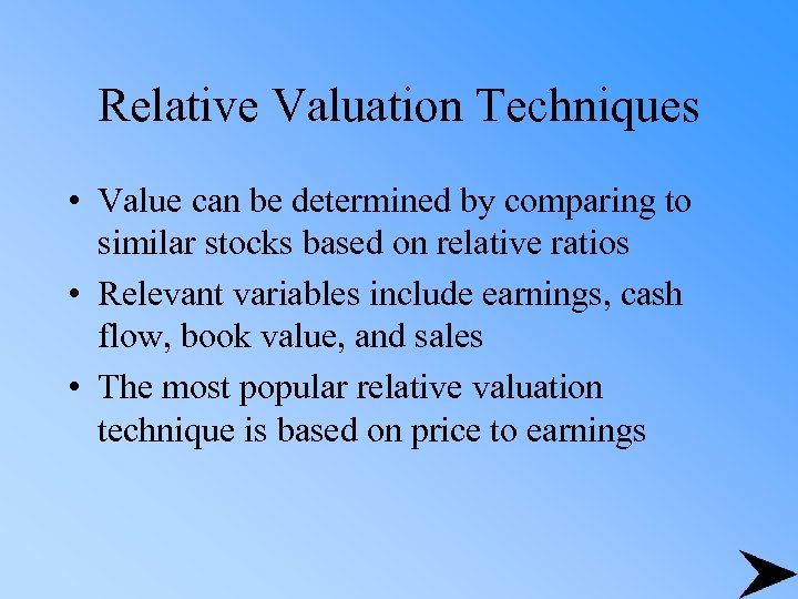 Relative Valuation Techniques • Value can be determined by comparing to similar stocks based