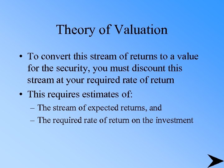 Theory of Valuation • To convert this stream of returns to a value for