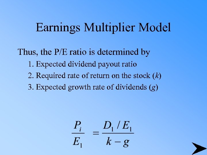 Earnings Multiplier Model Thus, the P/E ratio is determined by 1. Expected dividend payout