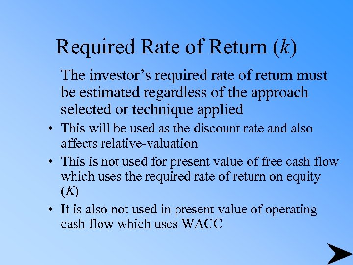 Required Rate of Return (k) The investor's required rate of return must be estimated