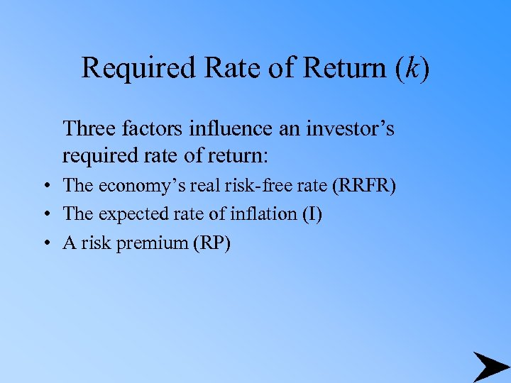 Required Rate of Return (k) Three factors influence an investor's required rate of return: