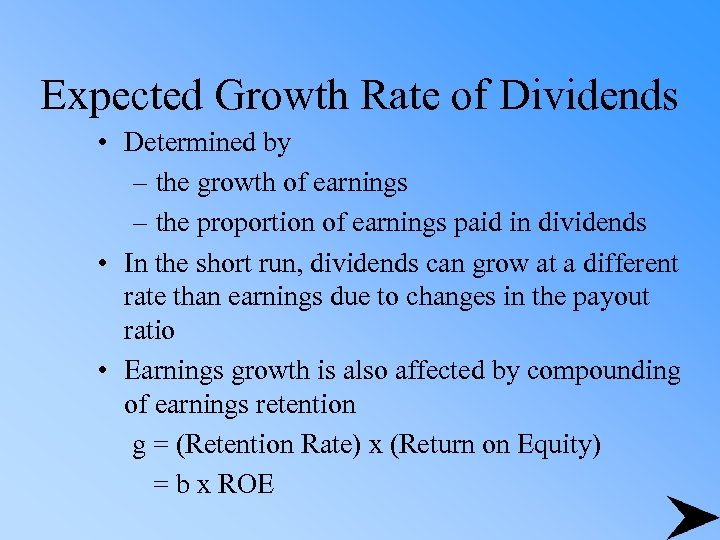 Expected Growth Rate of Dividends • Determined by – the growth of earnings –