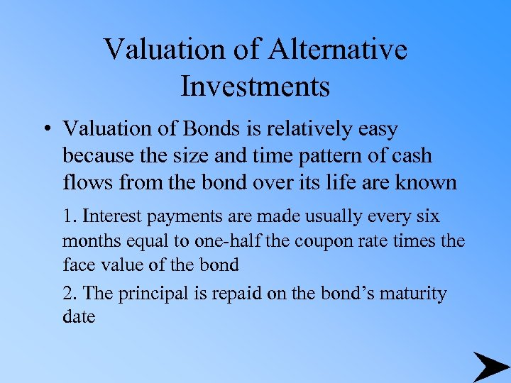 Valuation of Alternative Investments • Valuation of Bonds is relatively easy because the size