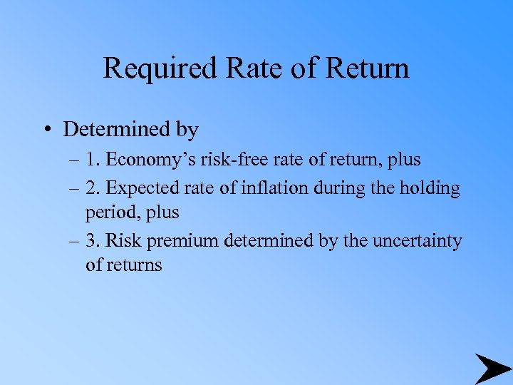 Required Rate of Return • Determined by – 1. Economy's risk-free rate of return,