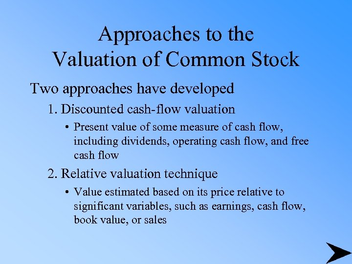 Approaches to the Valuation of Common Stock Two approaches have developed 1. Discounted cash-flow