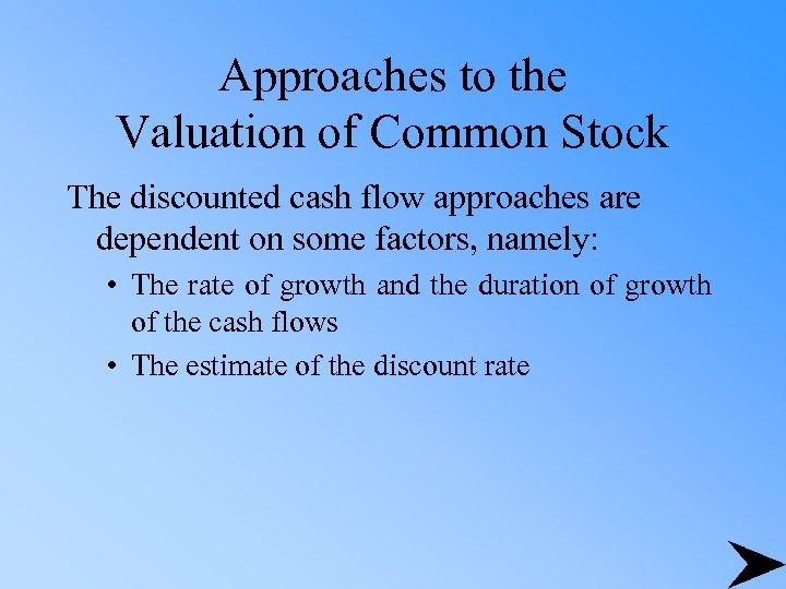 Approaches to the Valuation of Common Stock The discounted cash flow approaches are dependent