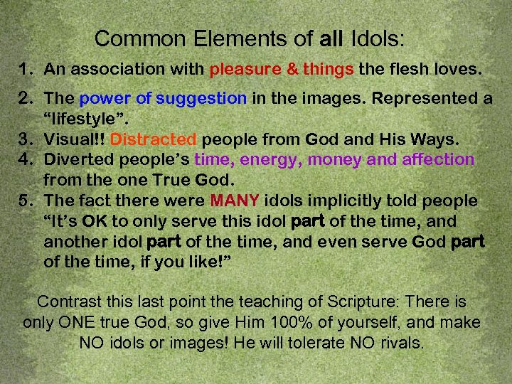 Common Elements of all Idols: 1. An association with pleasure & things the flesh
