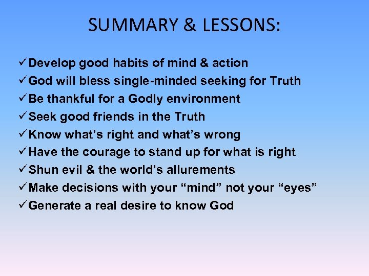 SUMMARY & LESSONS: üDevelop good habits of mind & action üGod will bless single-minded