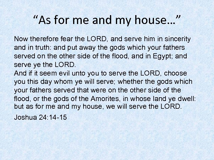 """""""As for me and my house…"""" Now therefore fear the LORD, and serve him"""