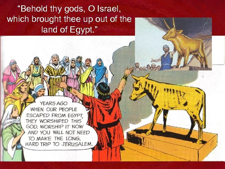 """""""Behold thy gods, O Israel, which brought thee up out of the land of"""