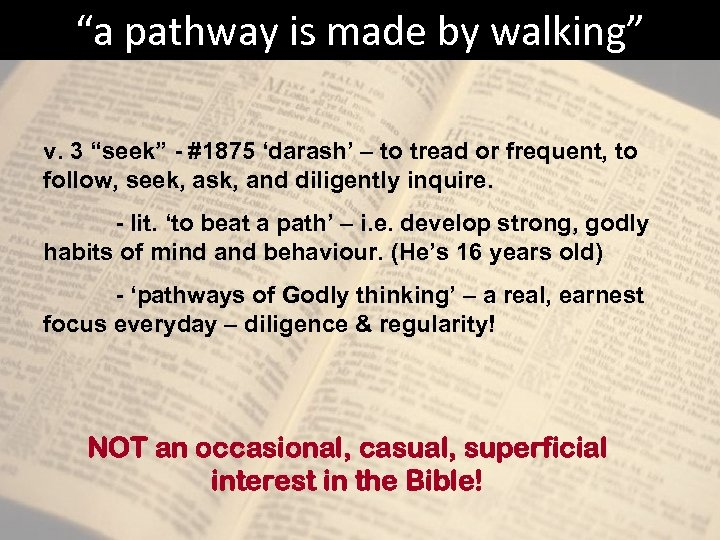 """""""a pathway is made by walking"""" v. 3 """"seek"""" - #1875 'darash' – to"""