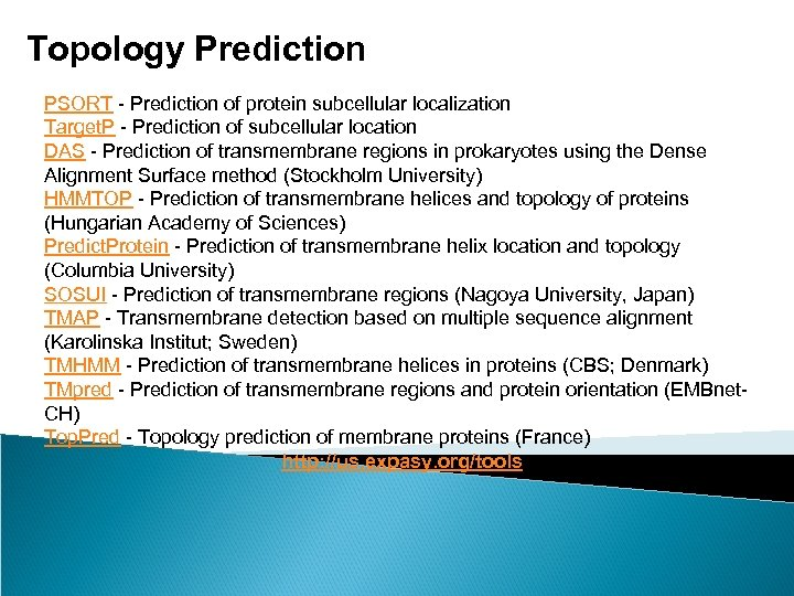 Topology Prediction PSORT - Prediction of protein subcellular localization Target. P - Prediction of