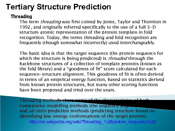 Tertiary Structure Prediction Threading The term threading was first coined by Jones, Taylor and