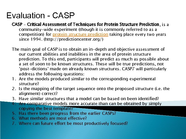 Evaluation - CASP - Critical Assessment of Techniques for Protein Structure Prediction, is a