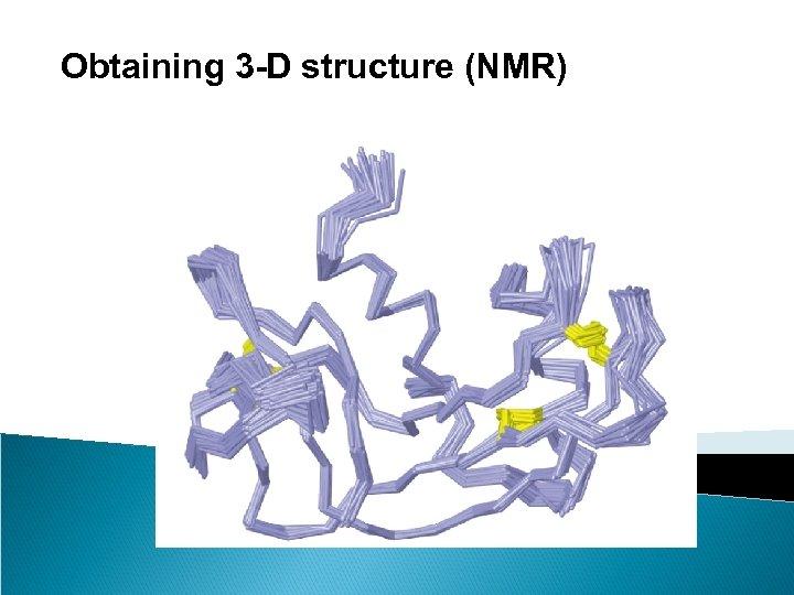 Obtaining 3 -D structure (NMR)