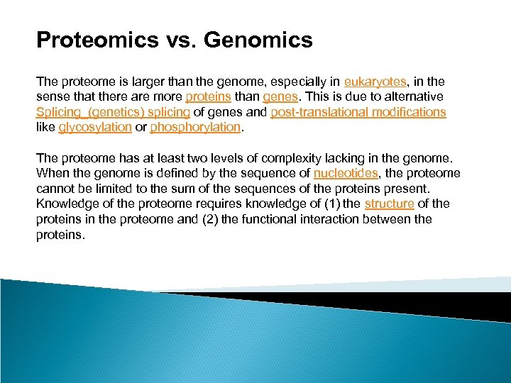 Proteomics vs. Genomics The proteome is larger than the genome, especially in eukaryotes, in