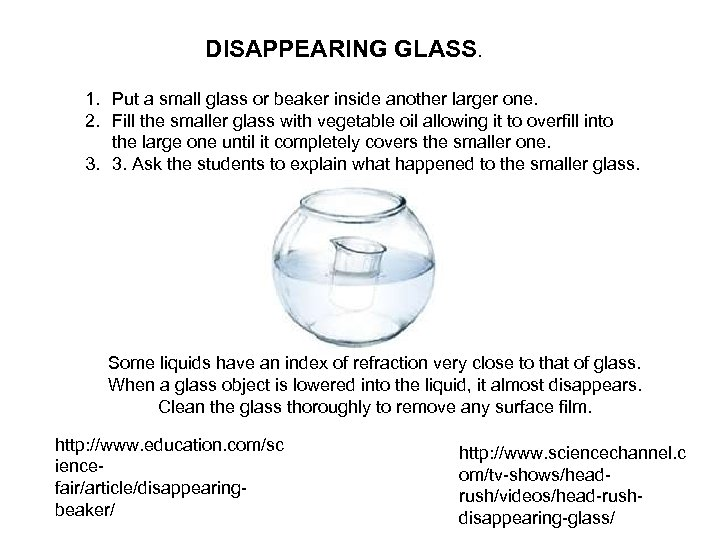 DISAPPEARING GLASS. 1. Put a small glass or beaker inside another larger one. 2.