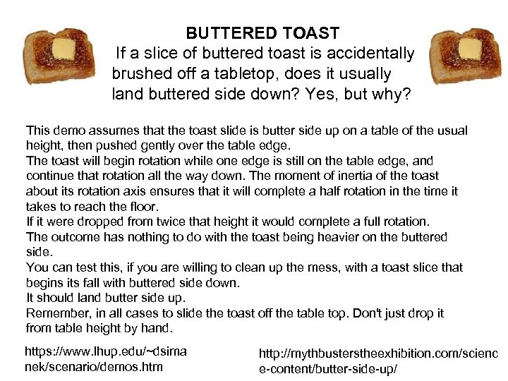 BUTTERED TOAST If a slice of buttered toast is accidentally brushed off a tabletop,