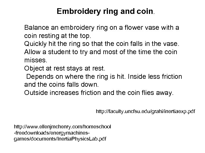 Embroidery ring and coin. Balance an embroidery ring on a flower vase with a