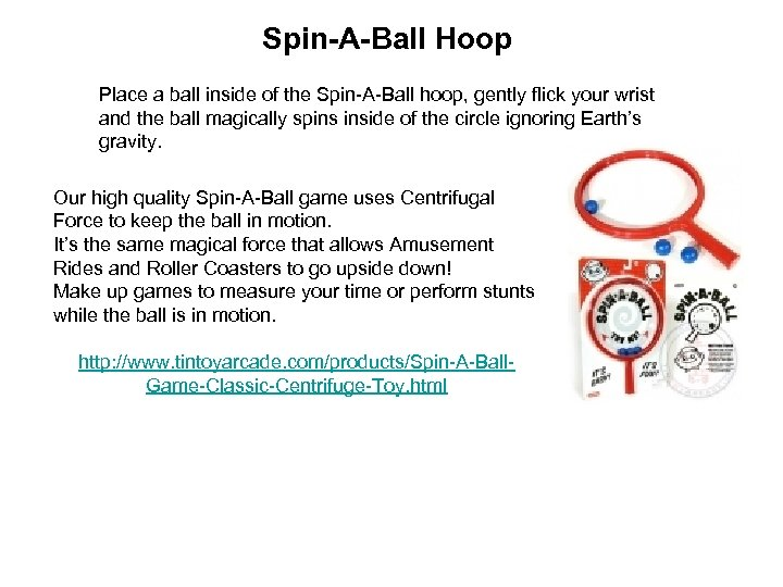 Spin-A-Ball Hoop Place a ball inside of the Spin-A-Ball hoop, gently flick your wrist