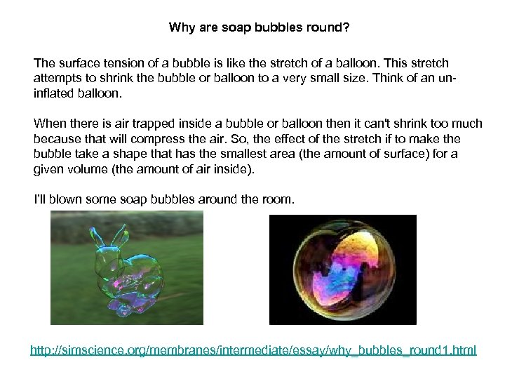 Why are soap bubbles round? The surface tension of a bubble is like the