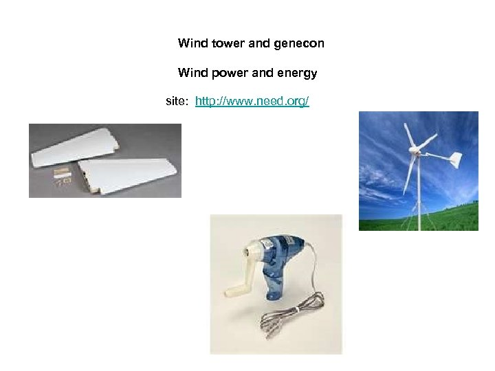 Wind tower and genecon Wind power and energy site: http: //www. need. org/