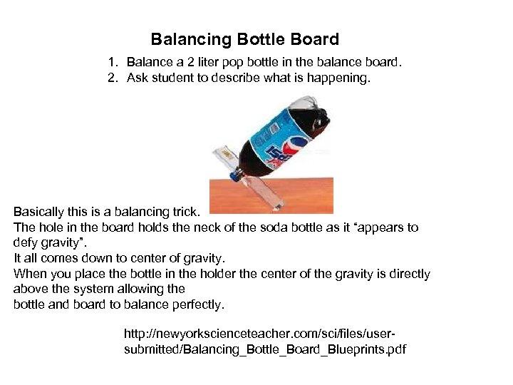 Balancing Bottle Board 1. Balance a 2 liter pop bottle in the balance board.