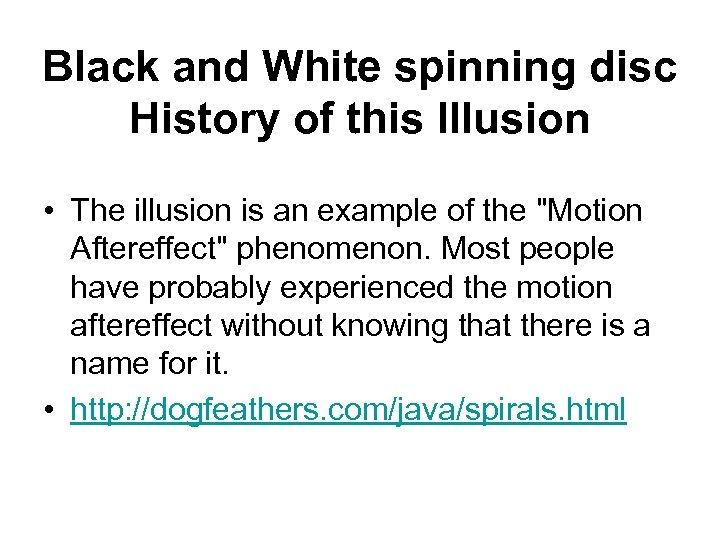 Black and White spinning disc History of this Illusion • The illusion is an