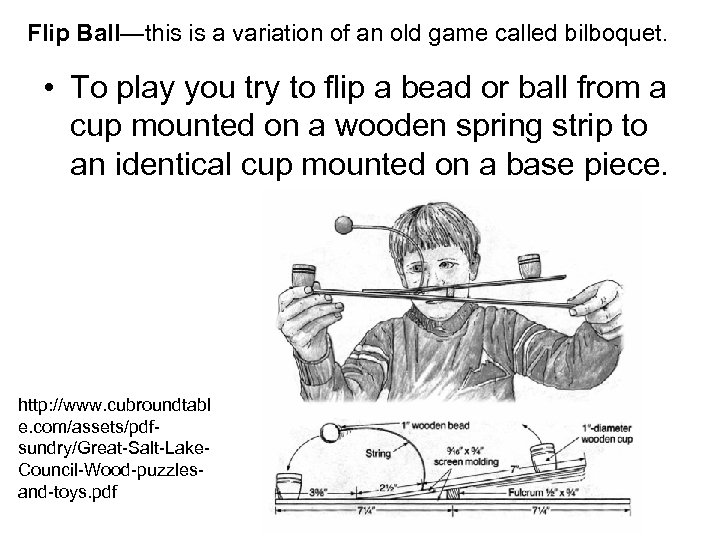 Flip Ball—this is a variation of an old game called bilboquet. • To play