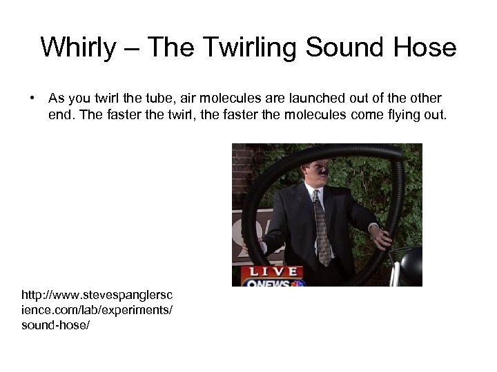 Whirly – The Twirling Sound Hose • As you twirl the tube, air molecules
