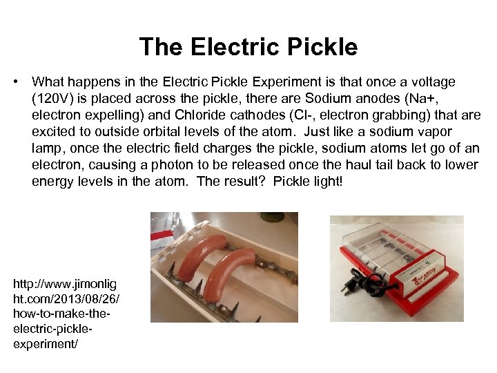 The Electric Pickle • What happens in the Electric Pickle Experiment is that once