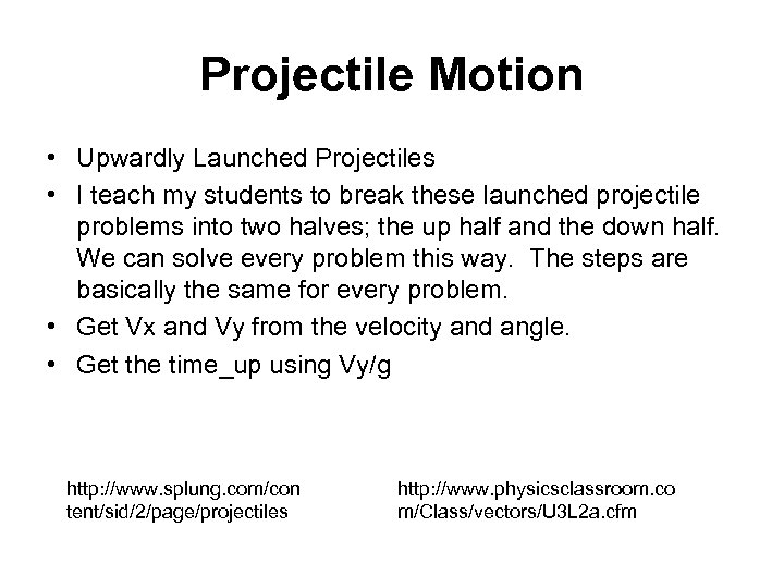 Projectile Motion • Upwardly Launched Projectiles • I teach my students to break these