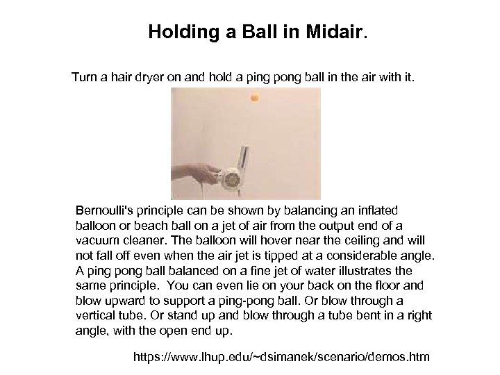 Holding a Ball in Midair. Turn a hair dryer on and hold a