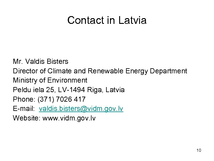 Contact in Latvia Mr. Valdis Bisters Director of Climate and Renewable Energy Department Ministry