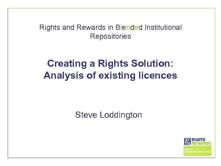 Rights and Rewards in Blended Institutional Repositories Creating a Rights Solution: Analysis of existing