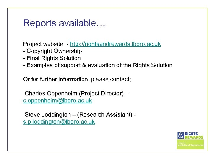 Reports available… Project website - http: //rightsandrewards. lboro. ac. uk - Copyright Ownership -