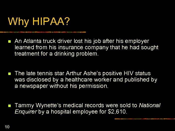 Why HIPAA? n An Atlanta truck driver lost his job after his employer learned